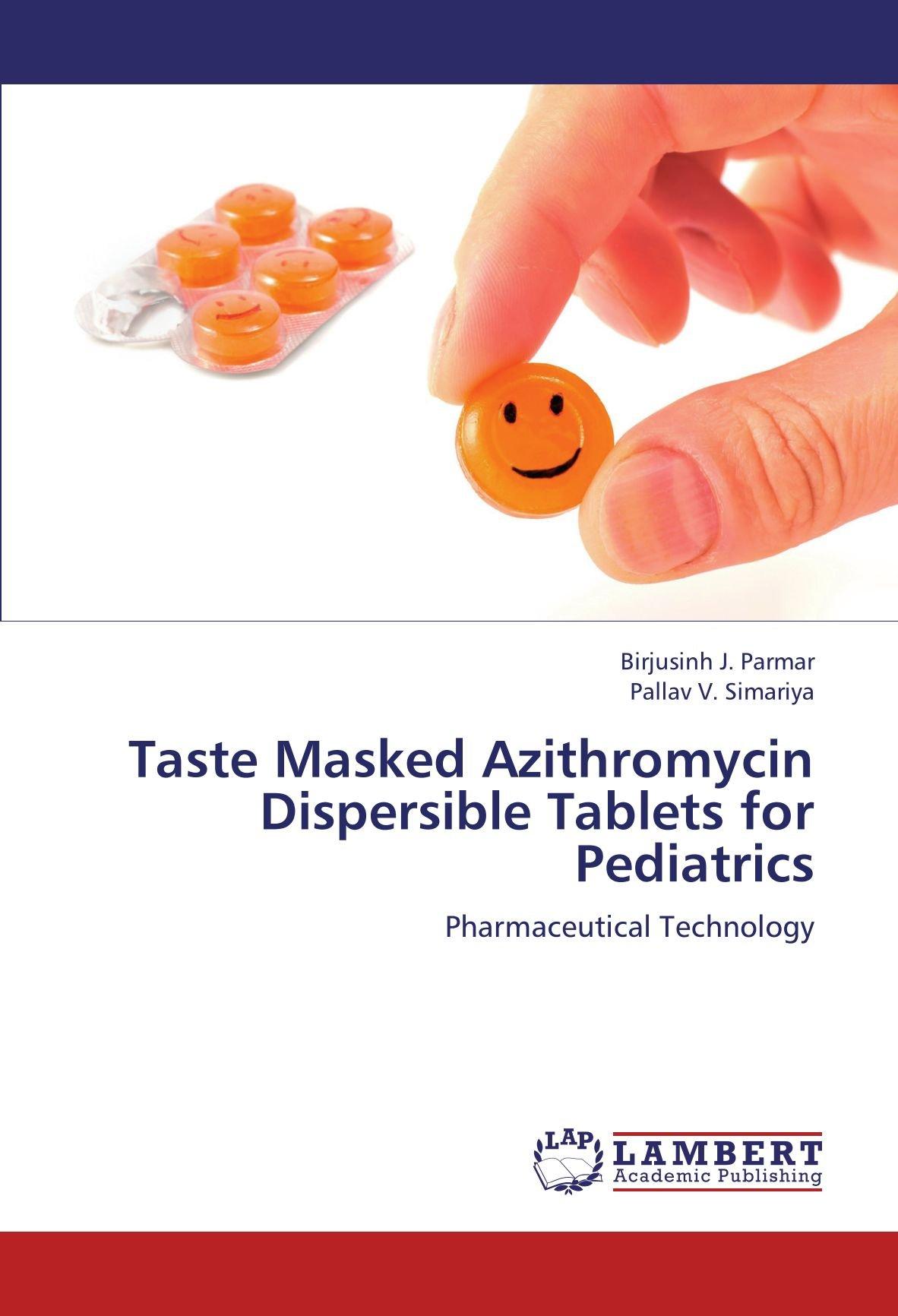 Read Online Taste Masked Azithromycin Dispersible Tablets for Pediatrics: Pharmaceutical Technology pdf
