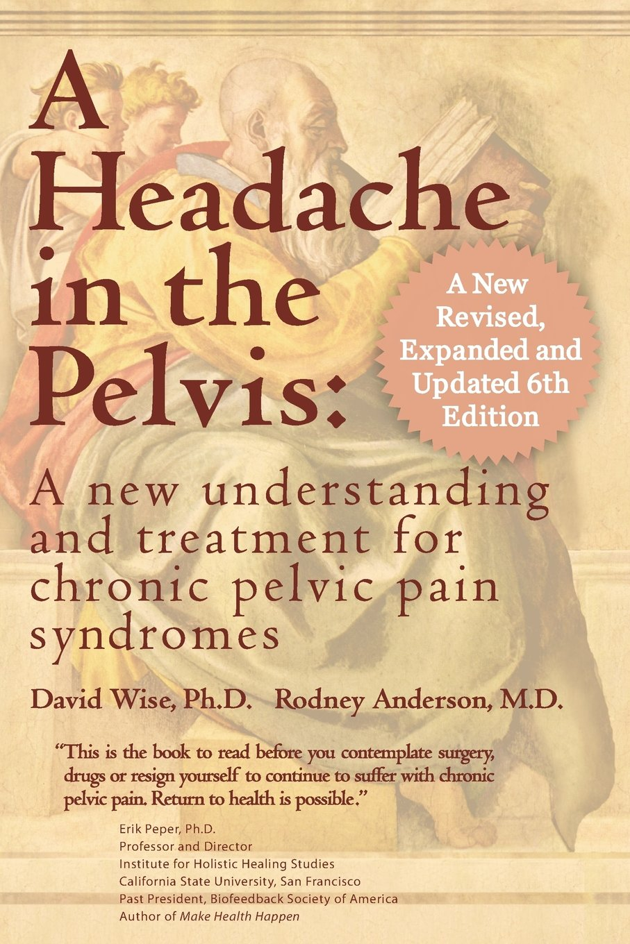 A Headache in the Pelvis, a New Expanded 6th Edition: A New Understanding and Treatment for Chronic Pelvic Pain Syndromes by National Center For Pelvic Pain