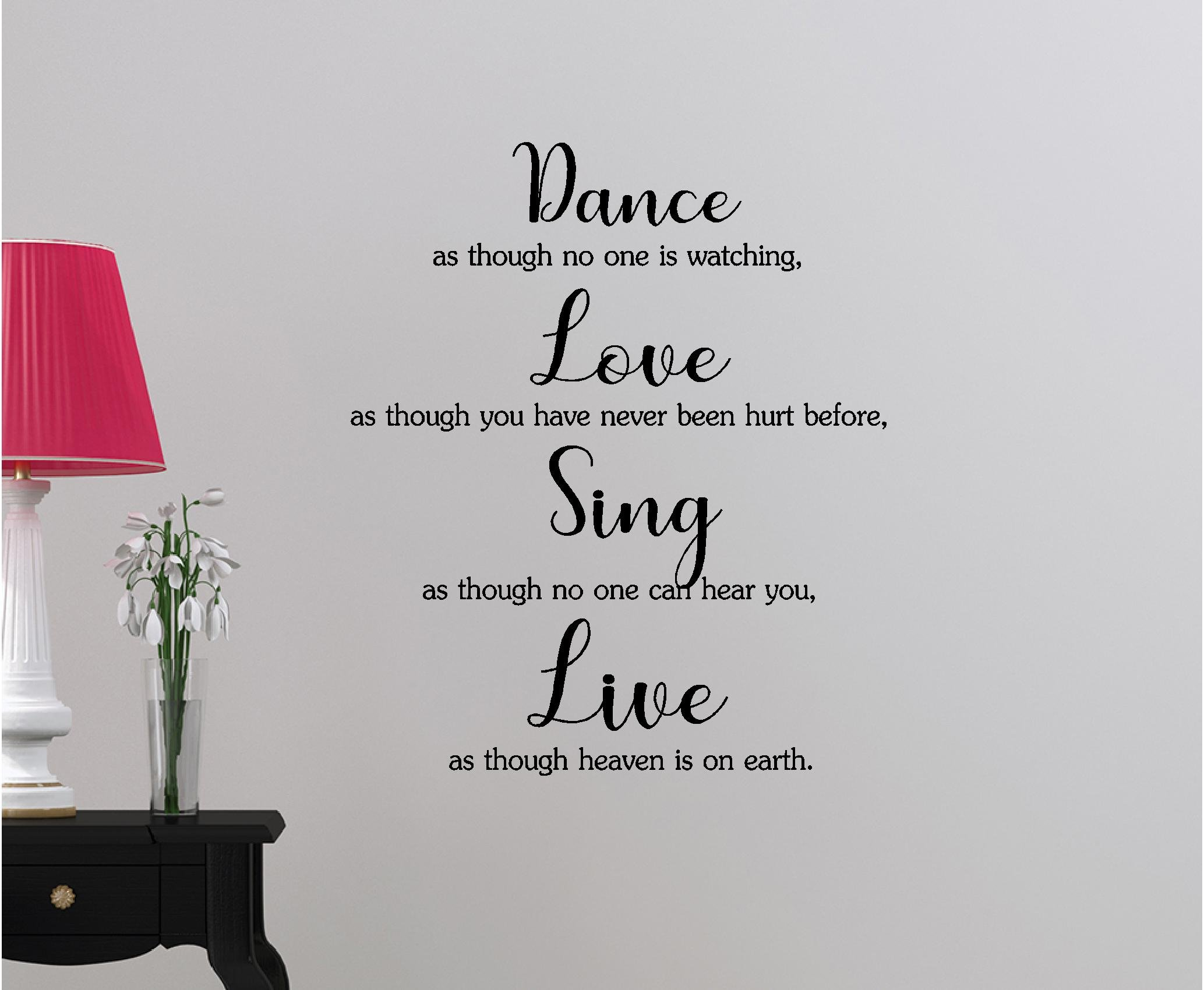 Dance as though no one is watching Love as though you have never been hurt before Sing as though no one can hear cute inspirational family love vinyl quote saying wall art lettering sign room decor