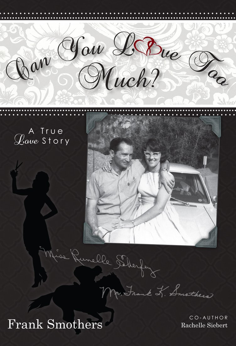 Can You Love Too Much?: A Unique, True Love Story That Spans 46 Years and Beyond the Grave PDF