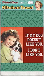 product image for Fiddler's Elbow If My Dog Doesn't Like You, I Don't Like You!100% Cotton Eco-Friendly Kitchen Dish Towel, Kitchen Towel with Hanging Loop, Dish Towel with Quote