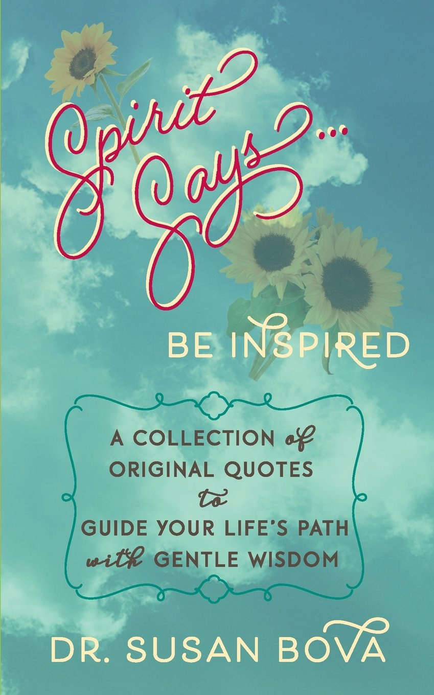 Spirit Says ... Be Inspired: A Collection of Original Quotes to Guide Your Life's Path with Gentle Wisdom PDF