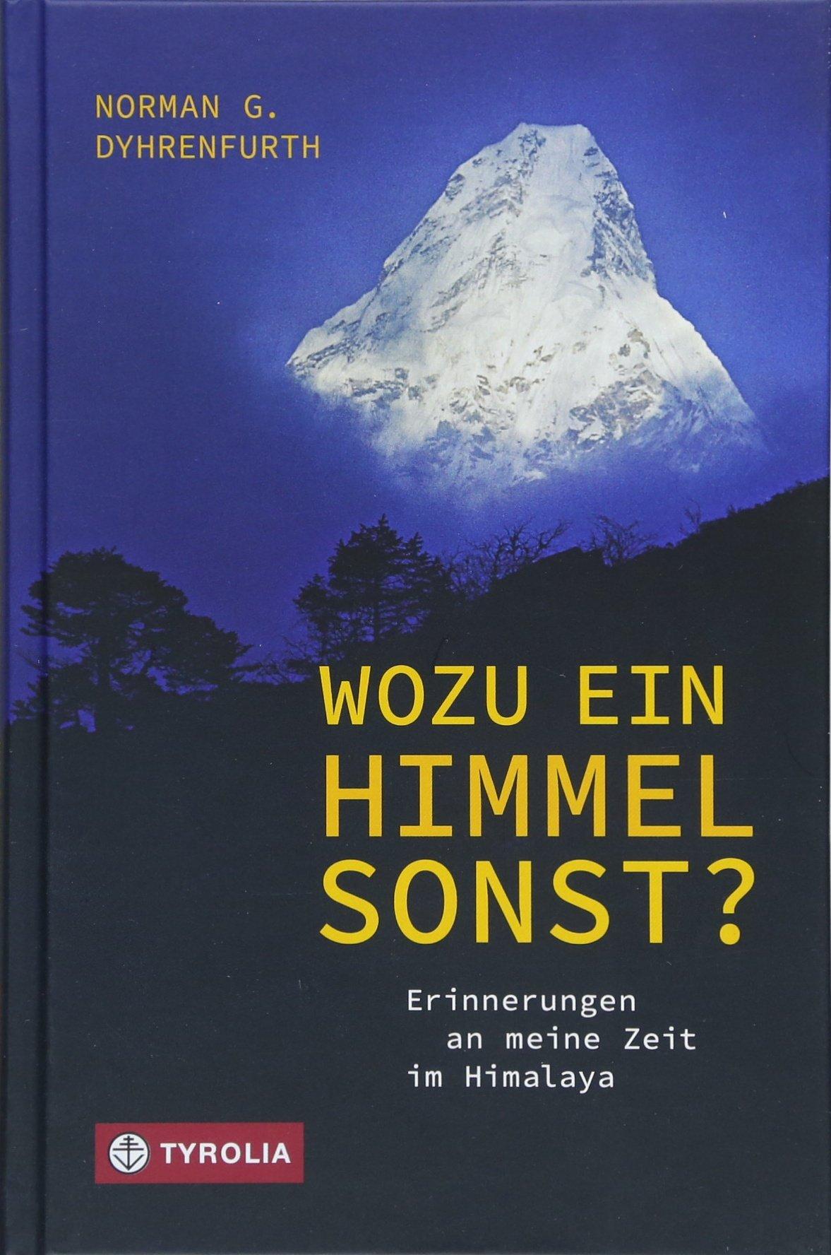 Wozu ein Himmel sonst?: Erinnerungen an meine Zeit im Himalaya. Mit einem Vorwort von Ed Webster und einem Lebensbild von Dr. Michael Bilic