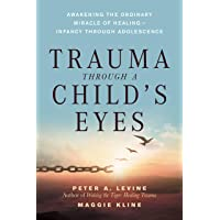 Trauma Through A Childs Eyes: Awakening the Ordinary Miracle of Healing