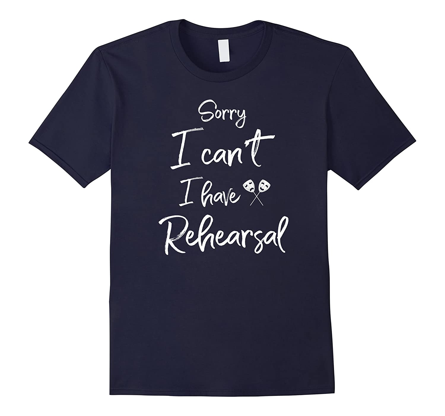 Sorry I Cant I Have Rehearsal T-shirt  Theater Shirt-CD