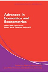 Advances in Economics and Econometrics: Volume 3: Theory and Applications, Eighth World Congress (Econometric Society Monographs Book 37) Kindle Edition