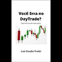 Você Erra no Day Trade?: Experiências de Operações
