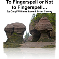 To Fingerspell or Not to Fingerspell...: Restoring Deaf Tested and Deaf Approved Techniques (The Interpreting Handbook Workbooks 2)