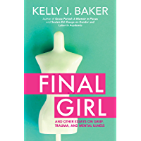 Final Girl: And Other Essays on Grief, Trauma, and Mental Illness (English Edition)