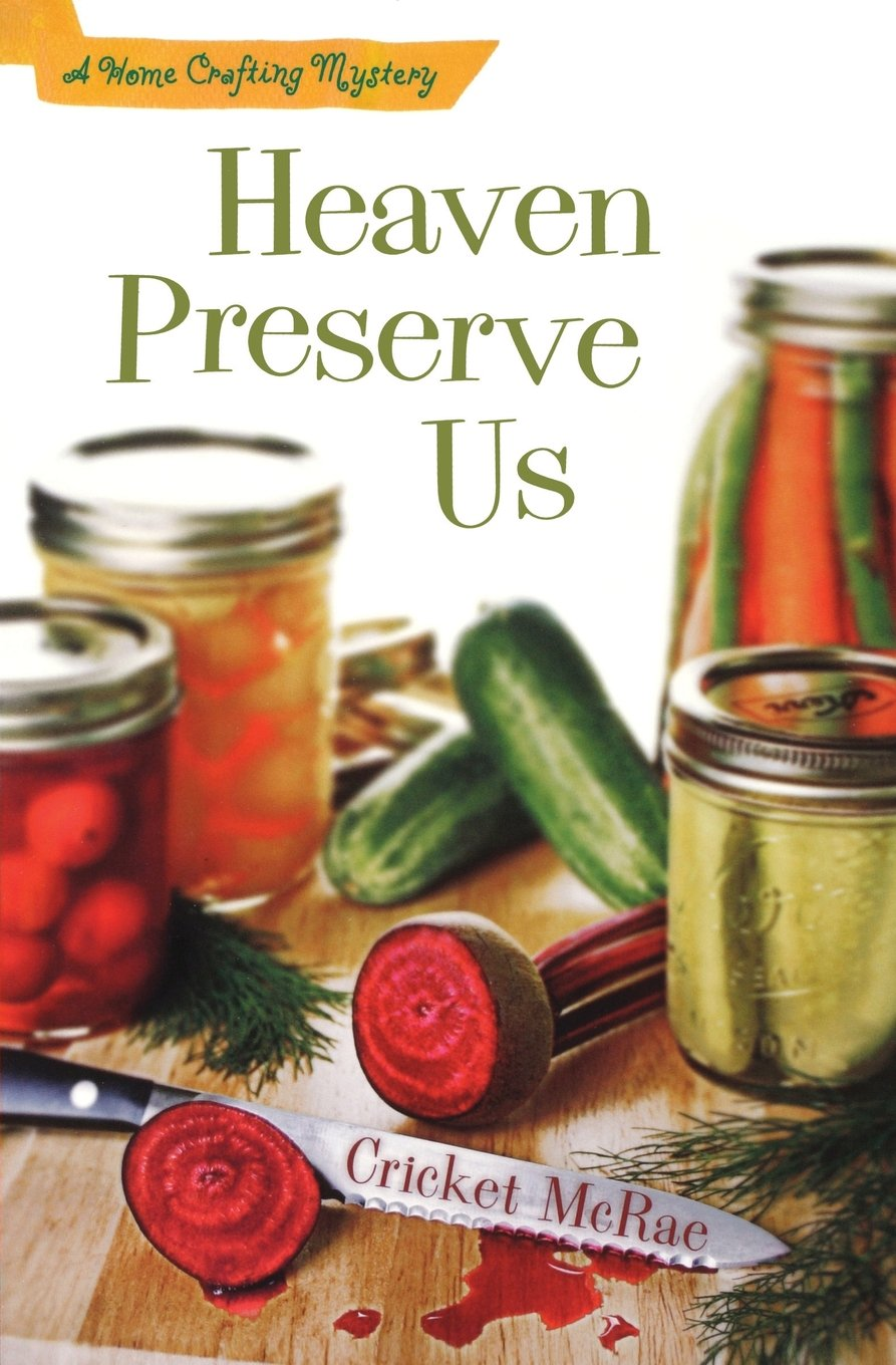 Heaven Preserve Us: A Home Crafting Mystery (A Home Crafting Mystery) ebook