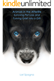 Animals in the Afterlife: Surviving Pet Loss and Turning Grief into a Gift (English Edition)