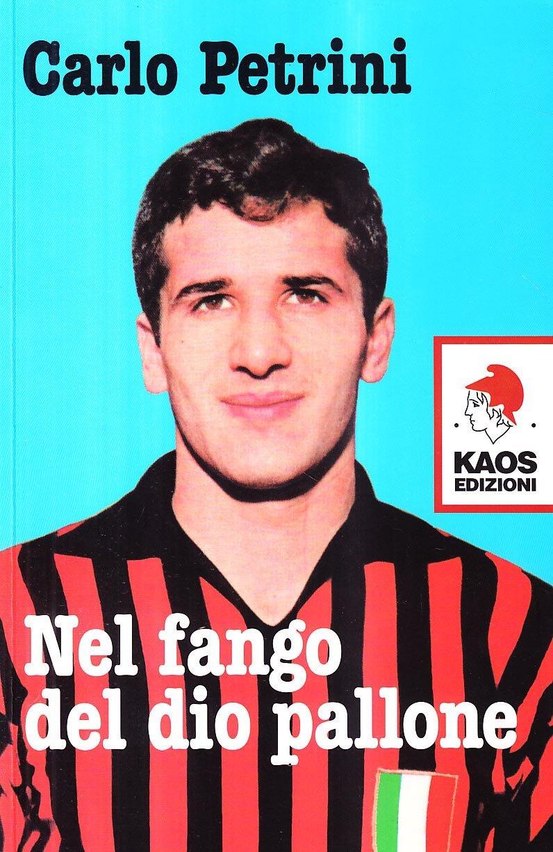 Nel fango del dio pallone Copertina flessibile – 27 lug 2010 Carlo Petrini Kaos 8879532170 Autobiografie: sportivi