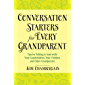 Conversation Starters for Every Grandparent: Tips for Talking to (and with) Your Grandchildren, Your Children, and Other Grandparents