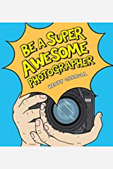 Be a Super Awesome Photographer Hardcover