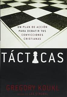 Tácticas: Un plan de acción para debatir tus convicciones cristianas (Spanish Edition)