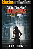 The Lost Gospel of Barabbas: Exodus (The Lost Gospel of Barabbas Trilogy Book 2)