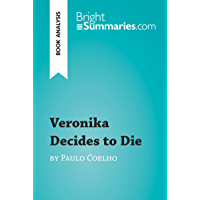 Veronika Decides to Die by Paulo Coelho (Book Analysis): Detailed Summary, Analysis and Reading Guide (BrightSummaries…