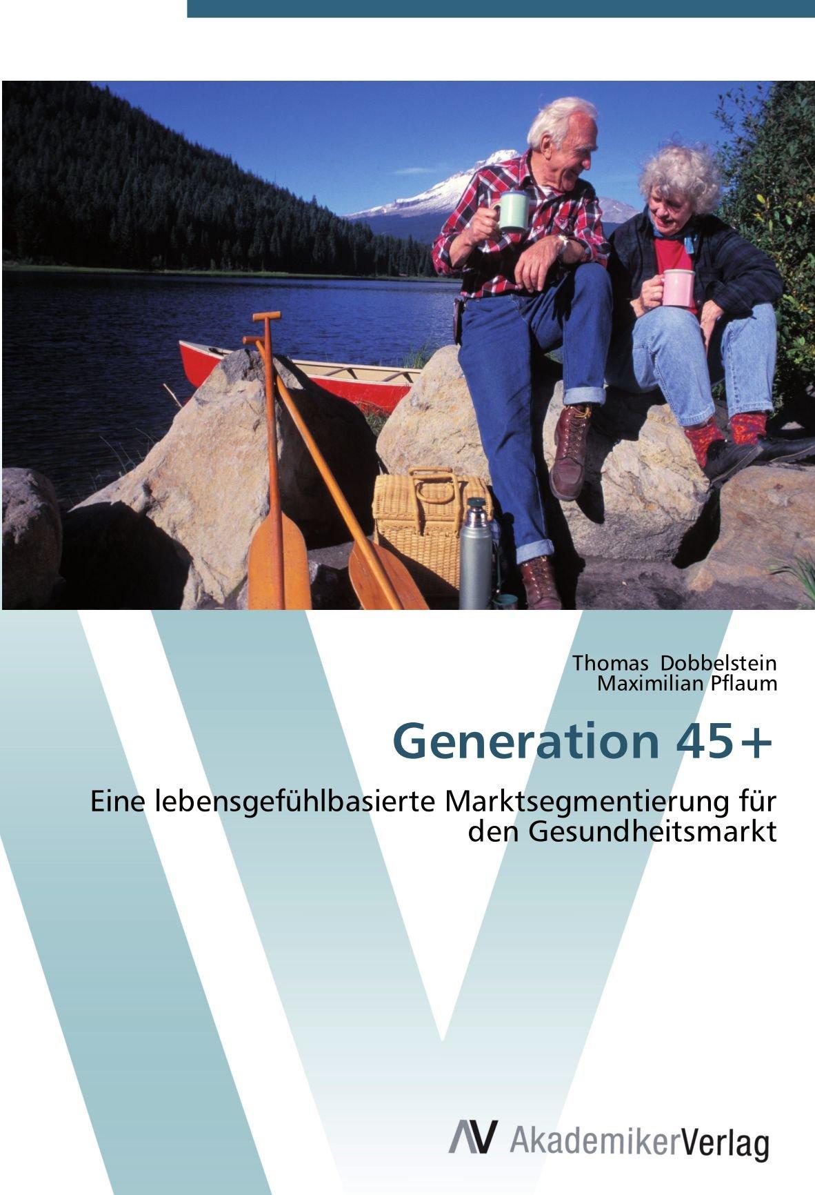 Generation 45+: Eine lebensgefühlbasierte Marktsegmentierung für den Gesundheitsmarkt