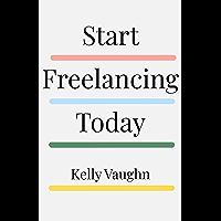 Start Freelancing Today (English Edition)