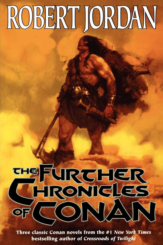 311701b3570 The Further Chronicles of Conan: Robert Jordan: 9780765303011 ...