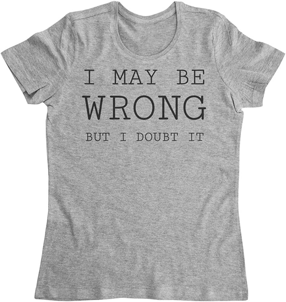 I May Be Wrong But I Doubt It Simple Design Womens T-Shirt