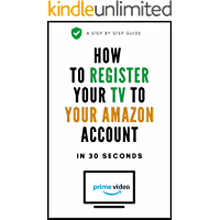 How To Register TV Device To My Account: A Complete Step By Step Guide On How To Register My TV To My Amazon Account With Actual Screenshots (User Guides Book 10) (English Edition)