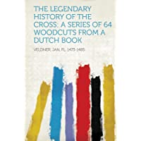 The Legendary History of the Cross: A Series of 64 Woodcuts from a Dutch Book