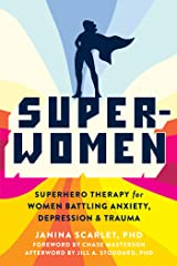 Super-Women: Superhero Therapy for Women Battling Anxiety, Depression, and Trauma Kindle Edition