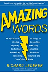 Amazing Words: An Alphabetical Anthology of Alluring, Astonishing, Beguiling, Bewitching, Enchanting, Enthralling, Mesmerizing, Miraculous, Tantalizing, Tempting, and Transfixing Words Kindle Edition