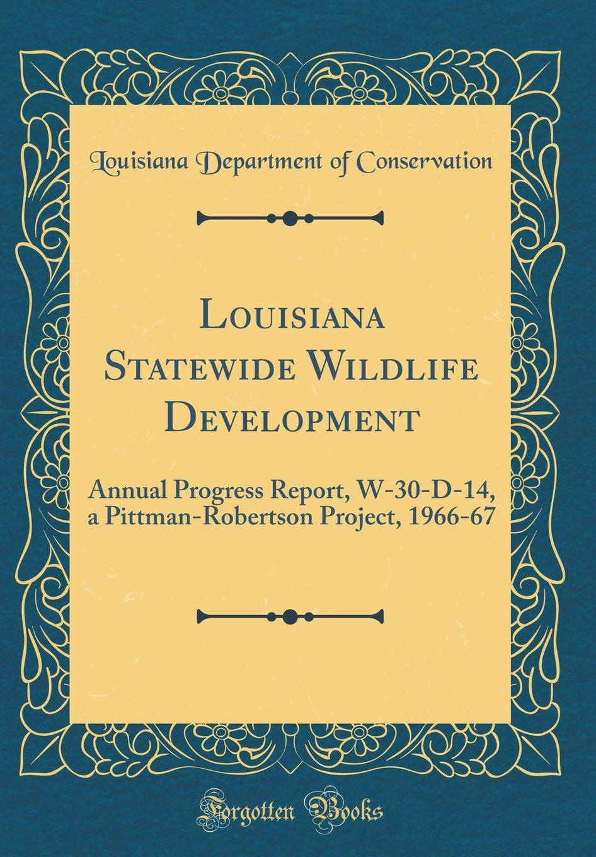 Louisiana Statewide Wildlife Development: Annual Progress Report, W-30-D-14, a Pittman-Robertson Project, 1966-67 (Classic Reprint) ebook