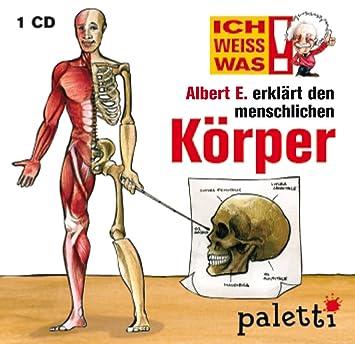 Ich weiss was: Albert E. erklärt den menschlichen Körper - von ...