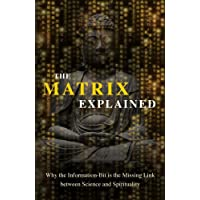 The Matrix Explained: Why the Information-Bit Is the Missing Link Between Science and Spirituality