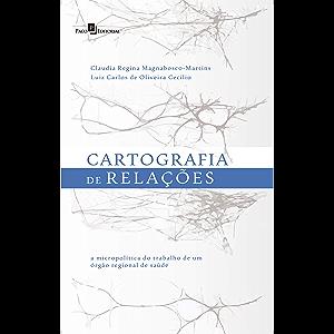 Cartografia de Relações: A Micropolítica do Trabalho de um Órgão Regional de Saúde (Portuguese Edition)