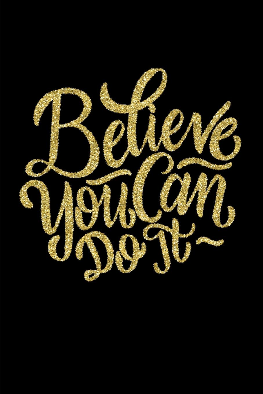 Believe You Can Do It Motivational Quote For Women Journal Makes ...