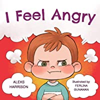 I Feel Angry: Children's picture book about anger management for kids age 3 5 (Emotions...