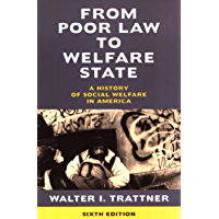 From Poor Law to Welfare State, 6th Edition: A History of Social Welfare in America (English Edition)