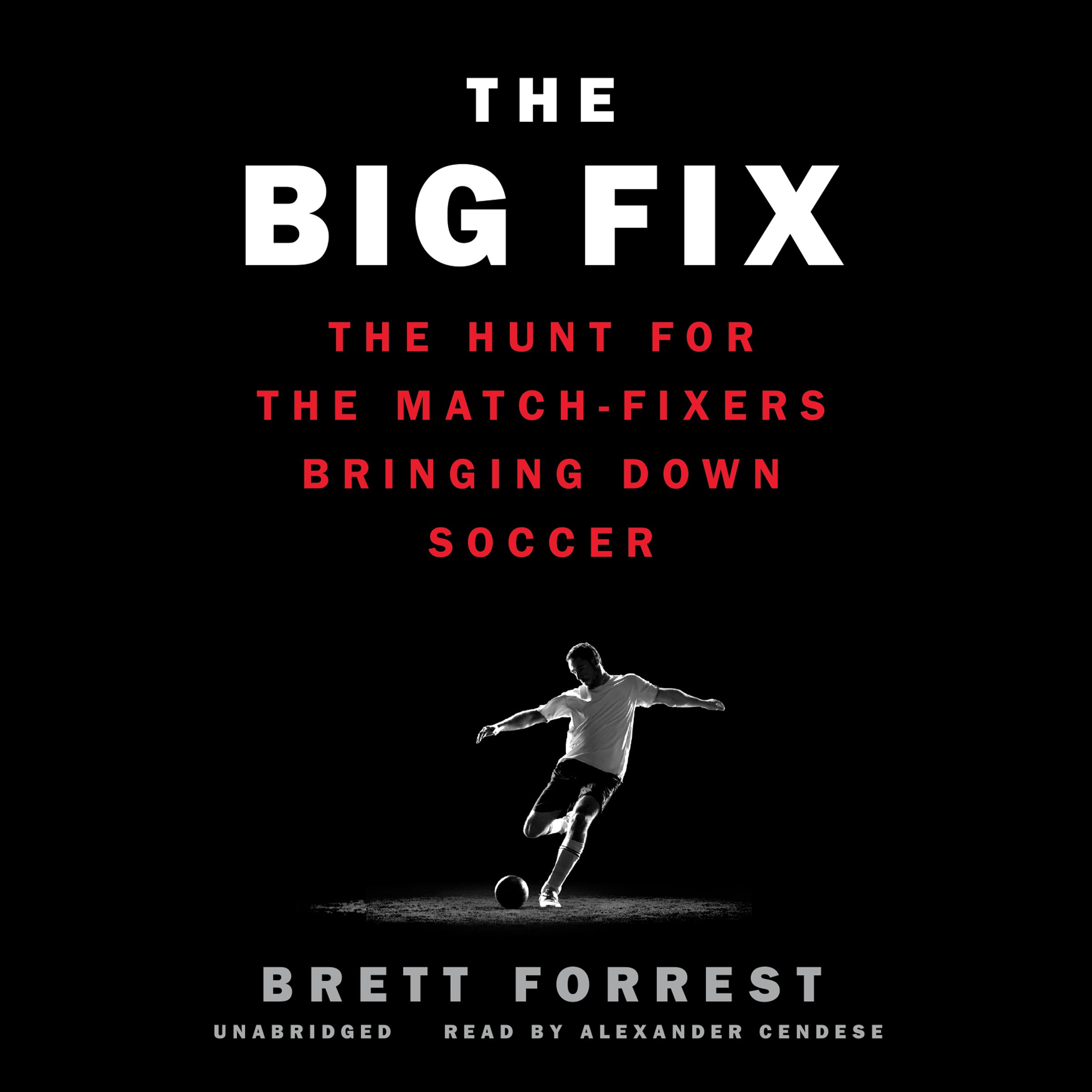 The Big Fix: The Hunt for the Match-Fixers Bringing Down Soccer: Library Edition