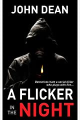 A FLICKER IN THE NIGHT: Detectives hunt a serial killer who plays with fire Kindle Edition