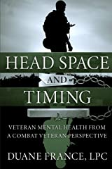 Head Space and Timing: Veteran Mental Health from a Combat Veteran Perspective Paperback