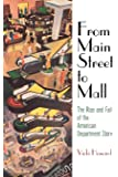 From Main Street to Mall: The Rise and Fall of the American Department Store (American Business, Politics, and Society)
