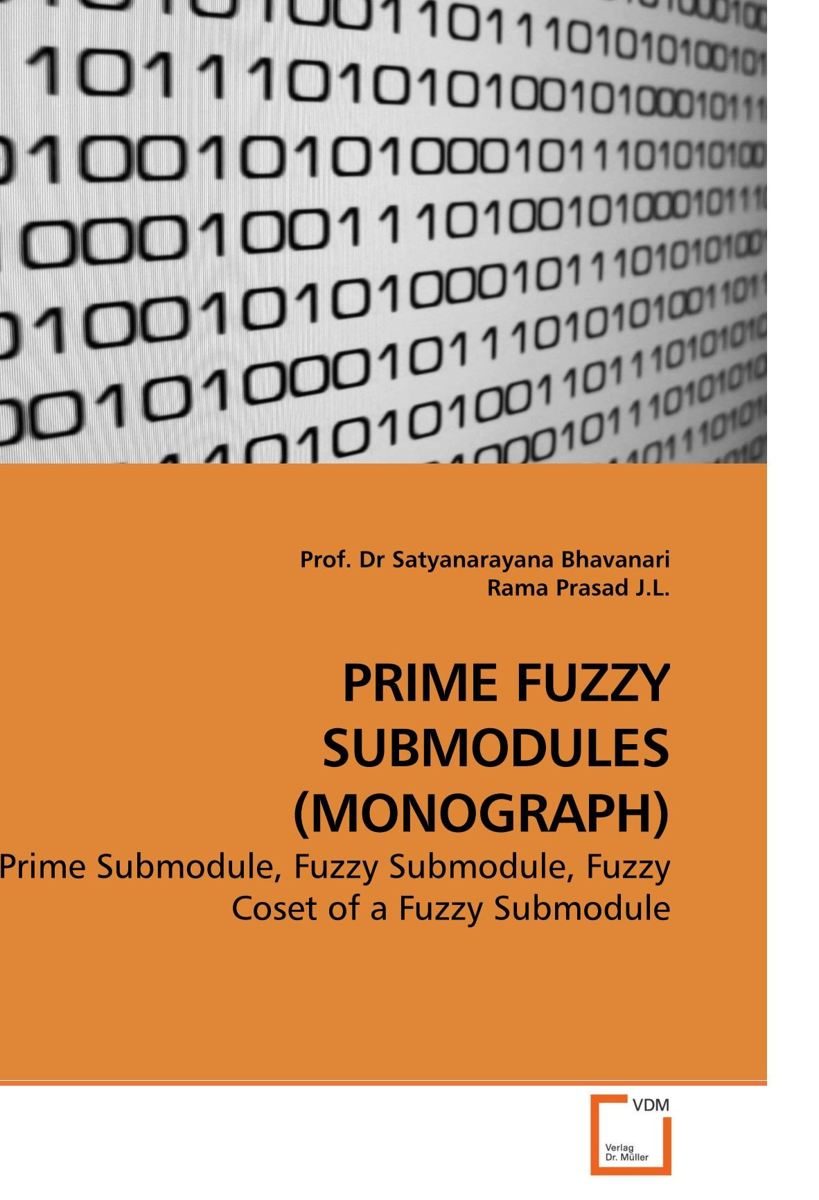 Download PRIME FUZZY SUBMODULES (MONOGRAPH): Prime Submodule, Fuzzy Submodule, Fuzzy Coset of a Fuzzy Submodule PDF