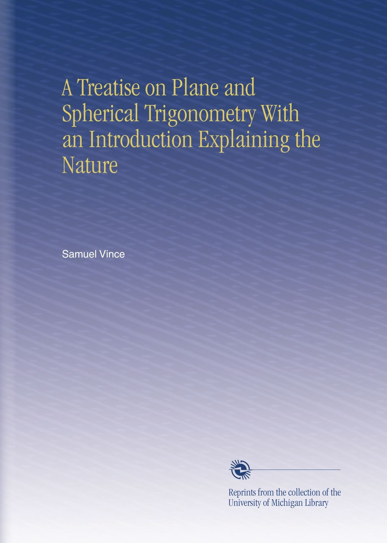 Read Online A Treatise on Plane and Spherical Trigonometry With an Introduction Explaining the Nature PDF