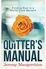 The Quitter's Manual: Finding Rest in a World Gone Berserk Kindle Edition
