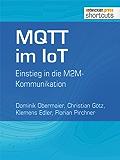 MQTT im IoT: Einstieg in die M2M-Kommunikation (shortcuts 123)