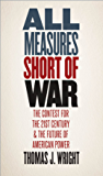 All Measures Short of War: The Contest for the Twenty-First Century and the Future of American Power