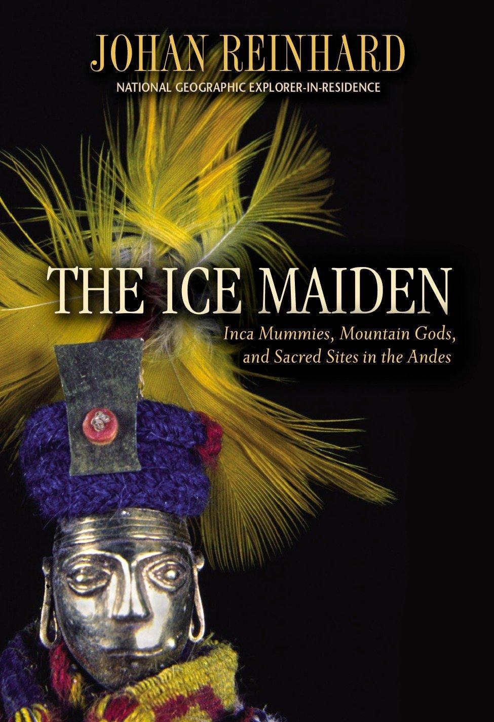 The Ice Maiden: Inca Mummies, Mountain Gods, and