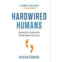 Hardwired Humans: Successful Leadership Using Human Instincts