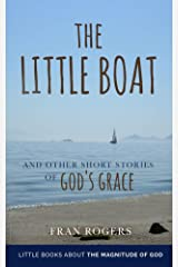 The LITTLE BOAT: and other Short Stoires of GOD'S GRACE (Little Books About the Magnitude of GOD Book 3) Kindle Edition