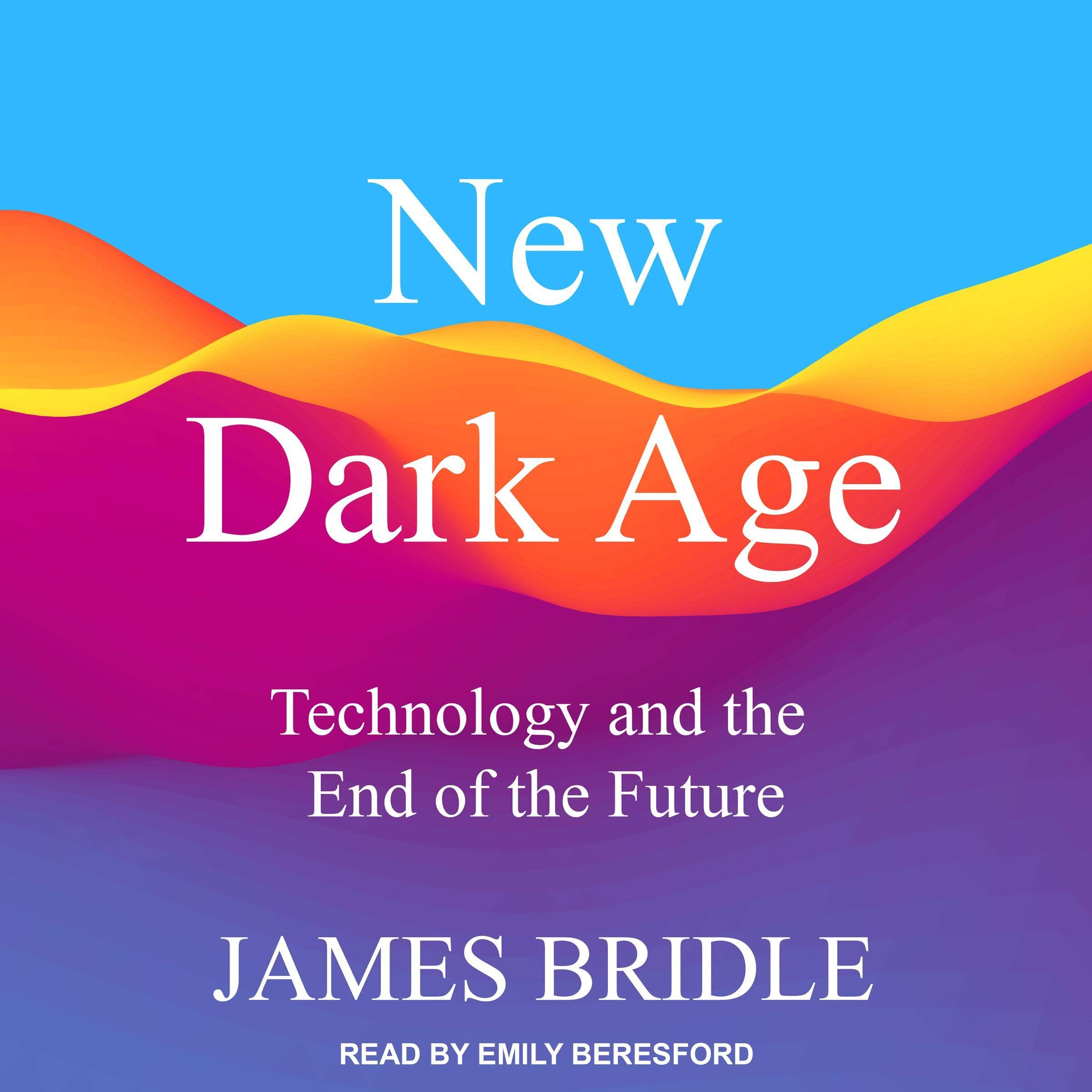 New Dark Age: Technology and the End of the Future