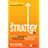 The Strategy Book: How to Think and Act Strategically to Deliver Outstanding Results (The X Book)